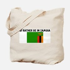 ID RATHER BE IN ZAMBIA Tote Bag
