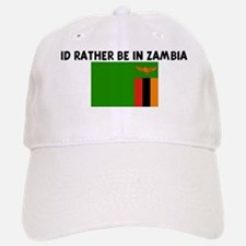 ID RATHER BE IN ZAMBIA Baseball Baseball Cap