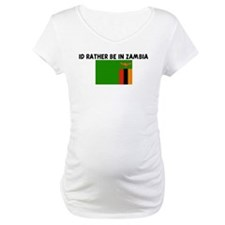 ID RATHER BE IN ZAMBIA Shirt