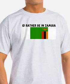 ID RATHER BE IN ZAMBIA T-Shirt