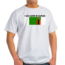 I WAS BORN IN ZAMBIA T-Shirt
