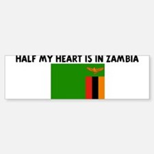 HALF MY HEART IS IN ZAMBIA Bumper Bumper Bumper Sticker