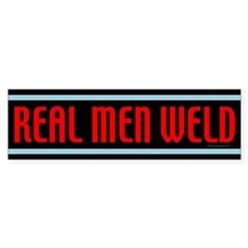 Real Men Weld Bumper Bumper Stickers