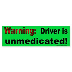 Unmedicated Bumper Bumper Sticker