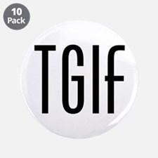 "TGIF 3.5"" Button (10 pack)"