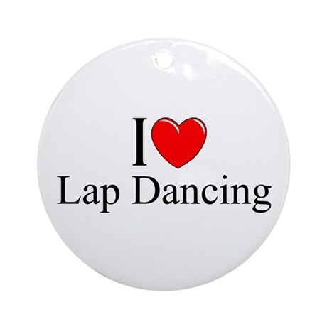 """I Love (Heart) Lap Dancing"" Ornament (Round)"