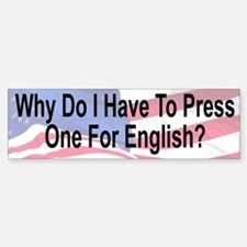 Why Do I Have To Press One For English Bumper Bumper Sticker