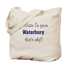 Because I'm from Waterbury th Tote Bag