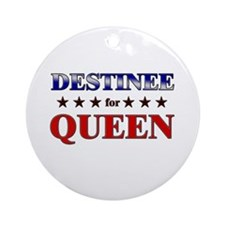 DESTINEE for queen Ornament (Round)