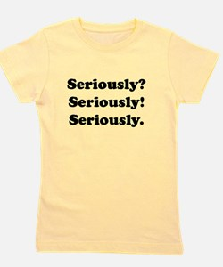Seriously? Seriously! T-Shirt