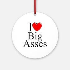 """I Love (Heart) Big Asses"" Ornament (Round)"
