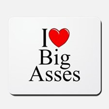 """I Love (Heart) Big Asses"" Mousepad"