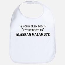 You'd Drink Too Alaskan Malamute Bib