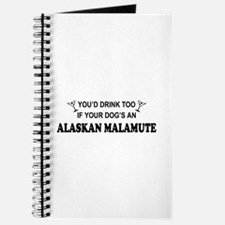 You'd Drink Too Alaskan Malamute Journal