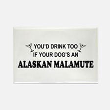 You'd Drink Too Alaskan Malamute Rectangle Magnet