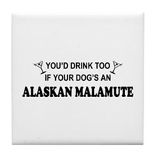 You'd Drink Too Alaskan Malamute Tile Coaster