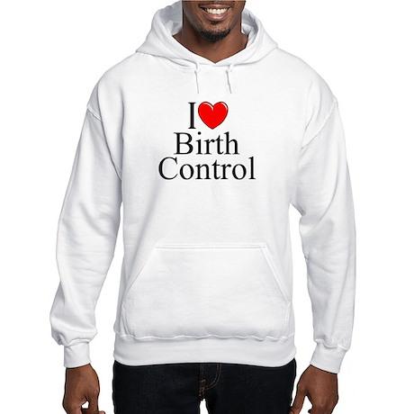 """""""I Love (Heart) Birth Control"""" Hooded Sweatshirt"""
