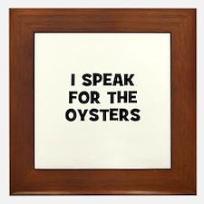 I Speak For The Oysters Framed Tile