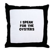 I Speak For The Oysters Throw Pillow