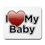 I Love my Baby! Mousepad