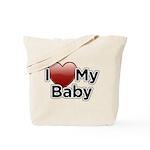 I Love my Baby! Tote Bag