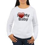I Love my Baby! Women's Long Sleeve T-Shirt
