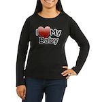 I Love my Baby! Women's Long Sleeve Dark T-Shirt