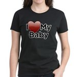 I Love my Baby! Women's Dark T-Shirt