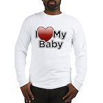 I Love my Baby! Long Sleeve T-Shirt