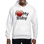 I Love my Baby! Hooded Sweatshirt