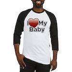 I Love my Baby! Baseball Jersey