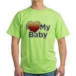 I Love my Baby! Green T-Shirt