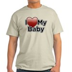 I Love my Baby! Light T-Shirt
