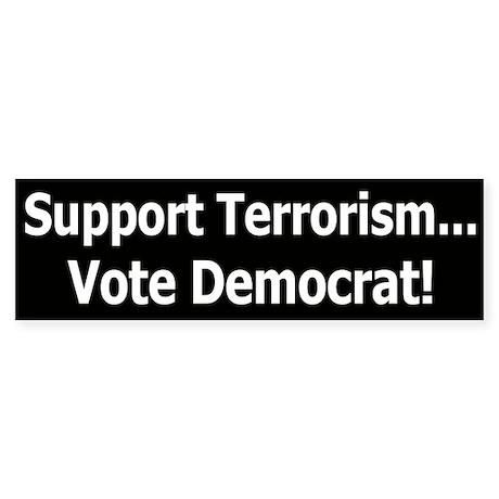 Support Terrorism - Vote Democrat Bumper Sticker