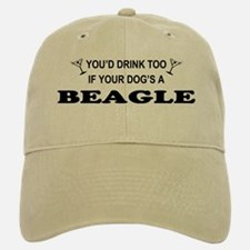 You'd Drink Too Beagle Baseball Baseball Cap