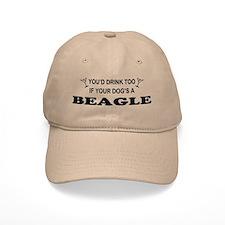 You'd Drink Too Beagle Baseball Cap