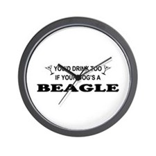 You'd Drink Too Beagle Wall Clock