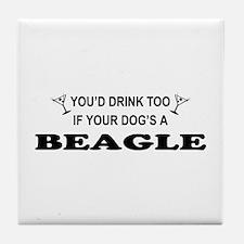 You'd Drink Too Beagle Tile Coaster