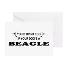 You'd Drink Too Beagle Greeting Cards (Pk of 10)