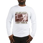 Just Another Piece of Garbage Long Sleeve T-Shirt
