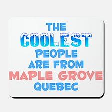 Coolest: Maple Grove, QC Mousepad