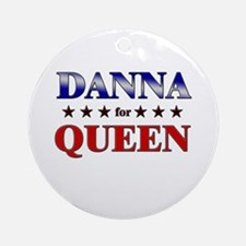 DANNA for queen Ornament (Round)