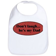 don't laugh...He's my Dad Bib