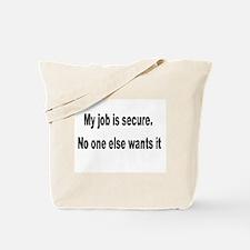 My Job Is Secure Tote Bag