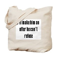 I'll Make Him An Offer He Can't Refuse Tote Bag