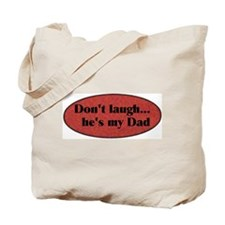 Don't laugh he's my Dad Tote Bag