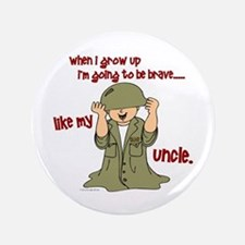 "Brave Like My Uncle 1 3.5"" Button"