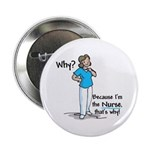 """Why Because I'm the Nurse 2.25"""" Button"""