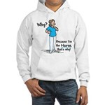 Why Because I'm the Nurse Hooded Sweatshirt