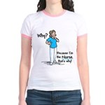 Why Because I'm the Nurse Jr. Ringer T-Shirt